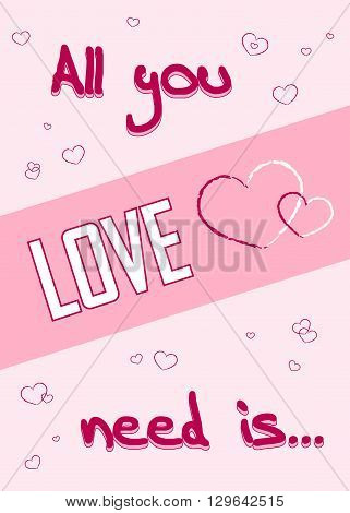 All you need is love. Romance quote text with heart Typography background. Valentine Day holiday concept. T-shirt Design for apparel card invitation greeting poster shirt etc. Vector illustration