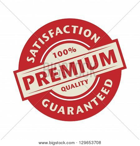 Stamp or label with the text Satisfaction guaranteed, premium quality, vector illustration