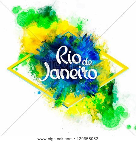 Inscription Rio de Janeiro  on a background watercolor stains,colors of the Brazilian flag, Brazil Carnival,watercolor paints., ink color.