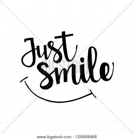Just smile phrase. Handwritten lettering. Inspirational quote. Modern Calligraphy. Vector lettering isolated on white background. Just smile hand drawn lettering for your design
