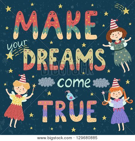 Make your dreams come true poster, print with cute fairies. Fantasy background with inspiration phrase in childish style. Vector illustration