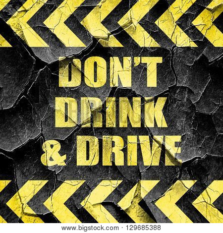 don't drink and drive, black and yellow rough hazard stripes