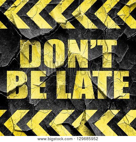 don't be late, black and yellow rough hazard stripes