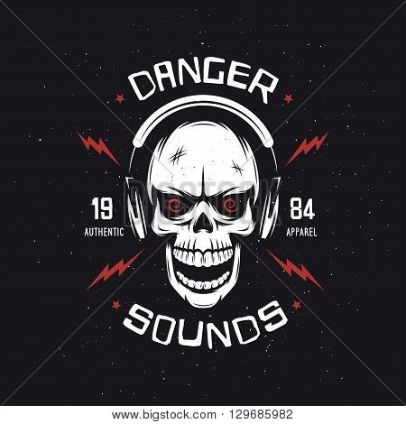 Vintage rock music related t-shirt graphics. Danger sounds. Authentic apparel. Monochrome skull. Vector illustration.