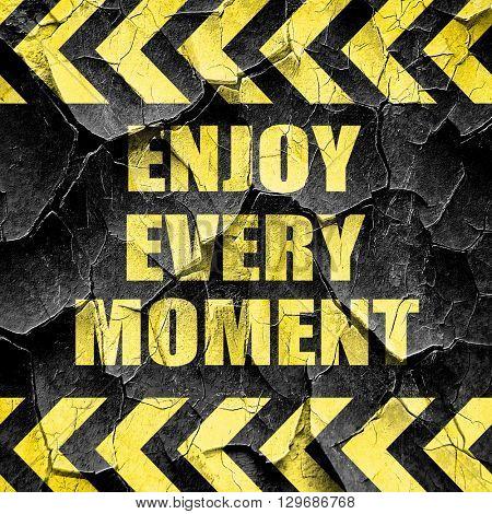 enjoy every moment, black and yellow rough hazard stripes