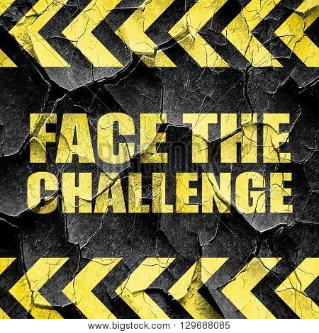 face the challenge, black and yellow rough hazard stripes