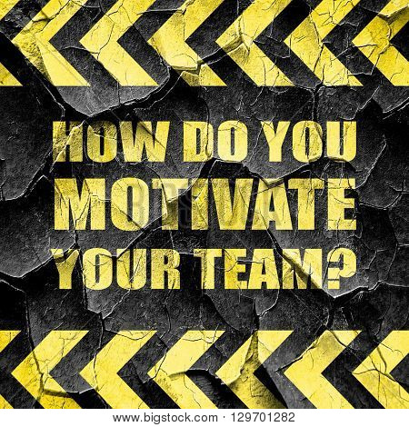 how do you motivate your team, black and yellow rough hazard str