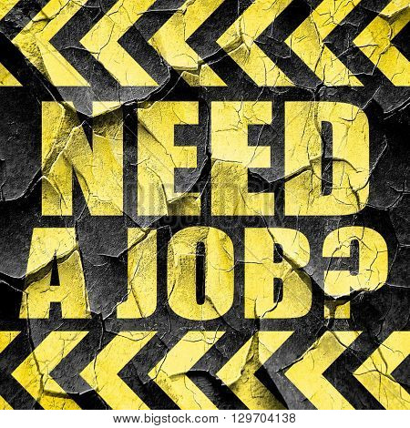 need a job?, black and yellow rough hazard stripes