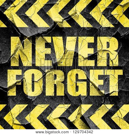 never forget, black and yellow rough hazard stripes