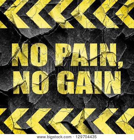 no pain, no gain, black and yellow rough hazard stripes