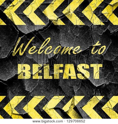Welcome to belfast, black and yellow rough hazard stripes