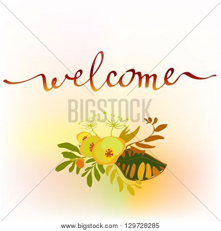 Calligraphy sign welcome with floral bouquet. Orange yellow flowers, branches and leaves on watercolor style background. Welcome sign for wedding invitation, party, birthday celebration or reception.