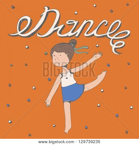 Hand drawn lettering Dance with little girl dancing. Vector square illustration colorful kind cute with happy kids face and graceful pas with her hands and legs. Orange dotted background
