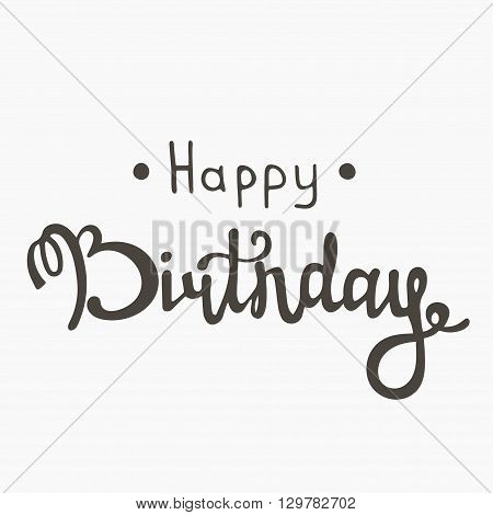 Happy birthday inscription. Vector greeting card with happy birthday calligraphy. Hand lettering design for happy birthday. Birthday handmade calligraphy. Vector illustration