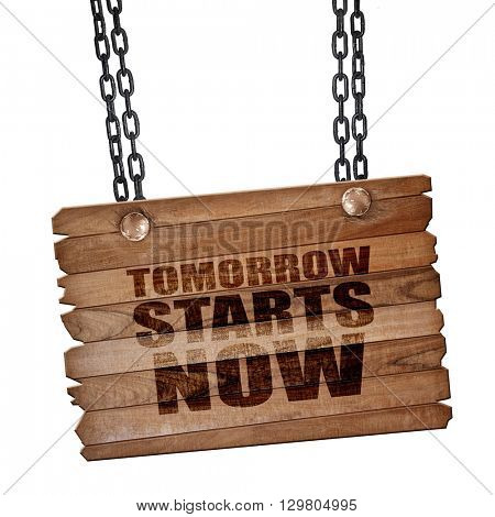 tomorrow starts now, 3D rendering, wooden board on a grunge chain