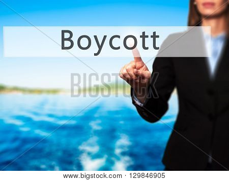Boycott - Businesswoman Hand Pressing Button On Touch Screen Interface.