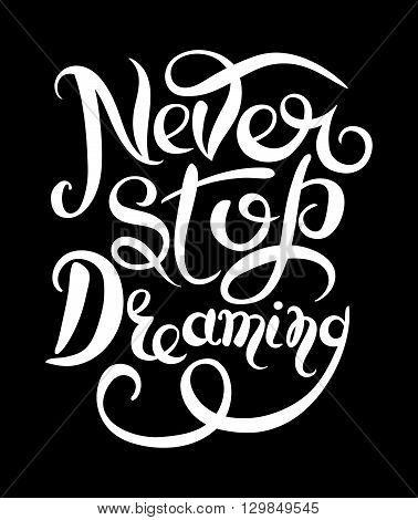 Never stop dreaming Inspirational white text motivational poster on black background, hand lettering positive  quote, vector illustration