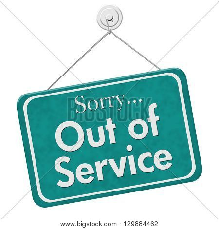 Sorry Out of Service A teal and white sign with the words Sorry Out of Service isolated on a white background, 3D Illustration