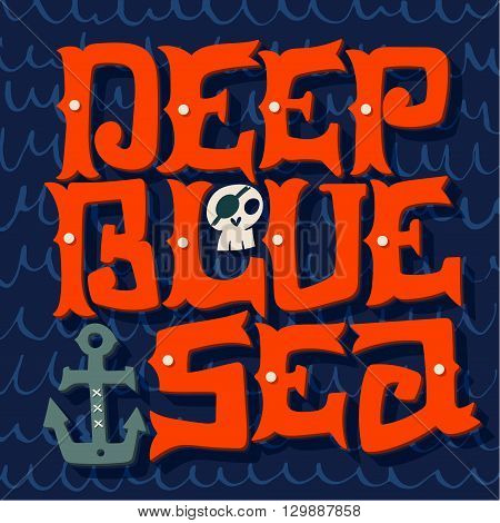 Deep Blue Ocean. Nautical Quote. Hand Drawn Vintage Illustration With Hand Lettering, Skull And Anch