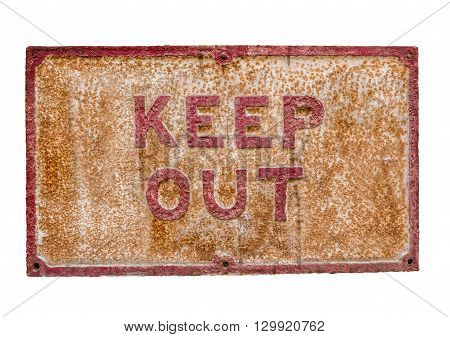 Isolated Rusty Keep Out Sign On A White Background