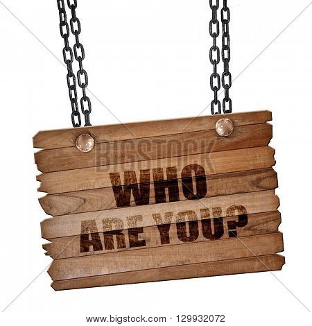 who are you?, 3D rendering, wooden board on a grunge chain