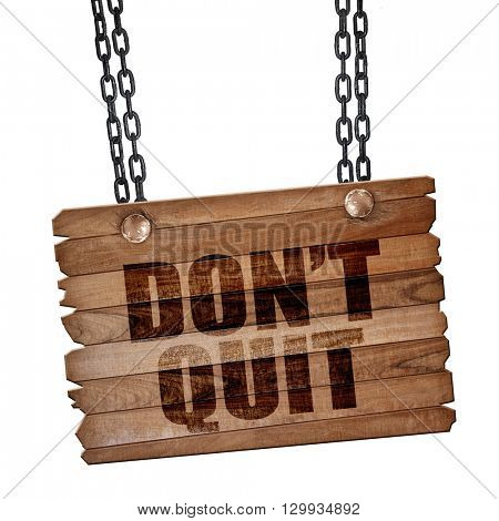 don't quit, 3D rendering, wooden board on a grunge chain