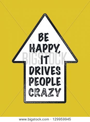Stylish typographic poster design with inscription - be happy, it drives people crazy. Used for greeting cards, posters and print invitations.