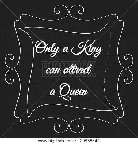 Vector monogram decorative frame with quote. Only a King can attract a Queen. Concept for Cards, Labels, Banners, Invitations