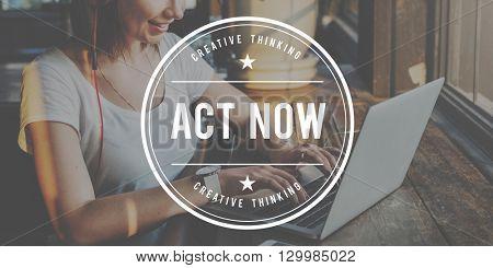 Act Now Action Process Motivation Active Concept
