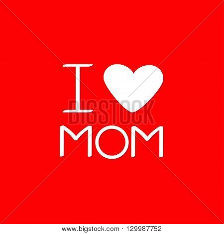 I love mom Happy mothers day Text with heart sign Greeting card Flat design style Red background Vector illustration