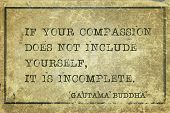 If Your Compassion Does Not Include Yourself, It Is Incomplete - Famous Quote Of Gautama Buddha Prin poster