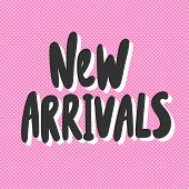 New Arrivals. Vector Hand Drawn Illustration With Cartoon Lettering. poster
