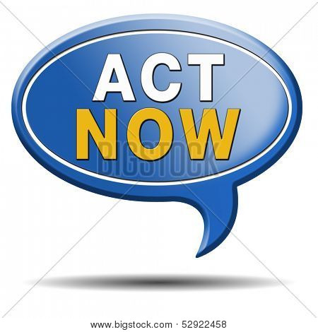 act now or never, time for action. Take the next step and continue the road. blue text balloon