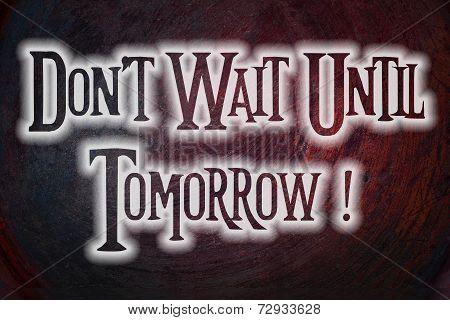 Don't Wait Until Tomorrow Concept