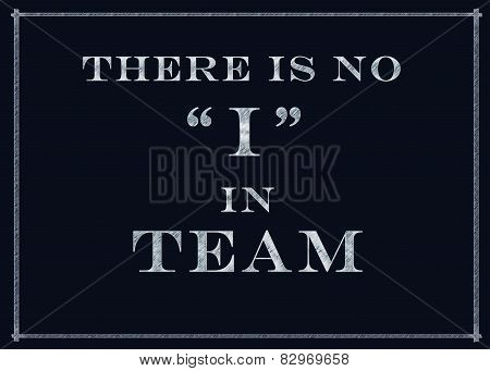 There Is No I In Team Motivational Message On A Chalkboard