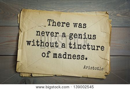 Ancient greek philosopher Aristotle quote. There was never a genius without a tincture of madness.