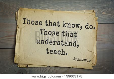 Ancient greek philosopher Aristotle quote. Those that know, do. Those that understand, teach.