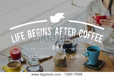 Life Begins After Coffee Beverage Drinking Beginning Concept