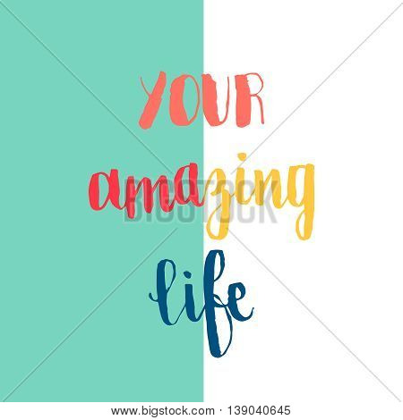 Typographic handwritten phrase on minimal geometric background. Lettering for t-shirt, creative card, poster, cover. Your amazing life