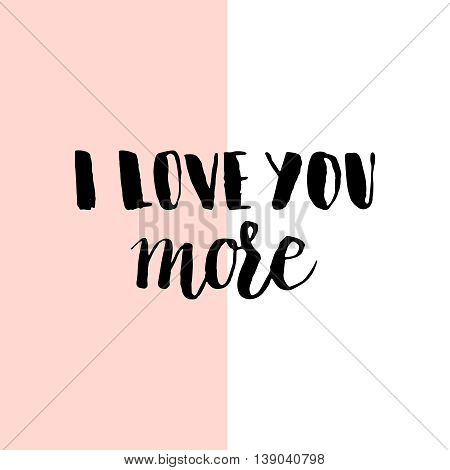 Typographic handwritten phrase on minimal geometric background. Lettering for t-shirt, creative card, poster, cover. I love you more