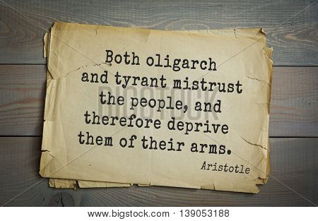 Ancient greek philosopher Aristotle quote.  Both oligarch and tyrant mistrust the people, and therefore deprive them of their arms.