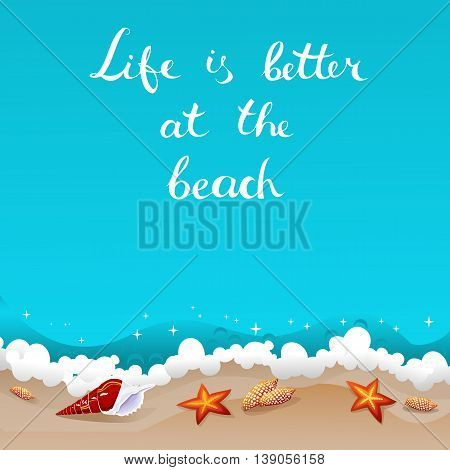 Life is better at the beach. Background with freehand lettering and seashells laying at the sand near azure ocean waves. Summer tropical retro poster. Vector illustration.