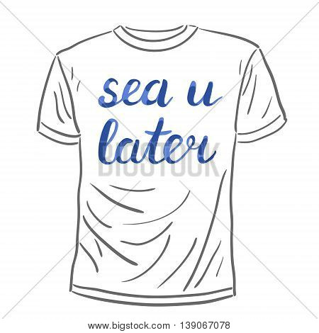 Sea u later lettering. Brush hand lettering. Handwritten words on a sample t-shirt. Great for beach tote bags, swimwear, holiday clothes, and more.