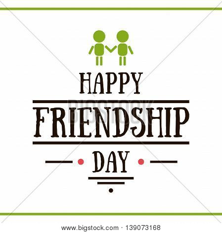 Label with congratulation on white background. Happy friendship day. Vector illustration.