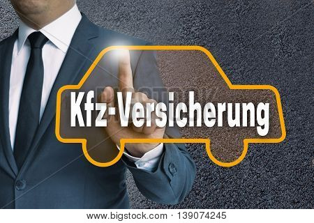 Kfz Versicherung (in German Car Insurance) Auto Touchscreen Is Operated By Businessman Concept