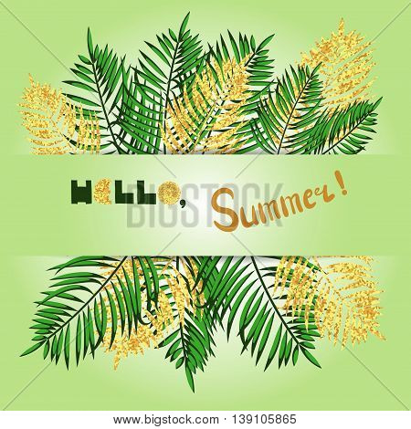 Summer vector illustration in green and gold colors. Hello summer lettering. Card design with black and gold palm leaves and place for text.