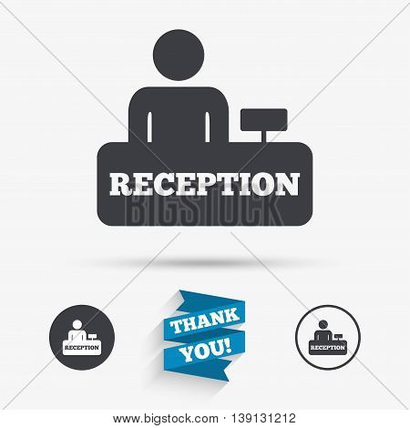 Reception sign icon. Hotel registration table with administrator symbol. Flat icons. Buttons with icons. Thank you ribbon. Vector