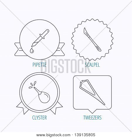 Pipette, medical scalpel and clyster icons. Tweezers linear sign. Award medal, star label and speech bubble designs. Vector