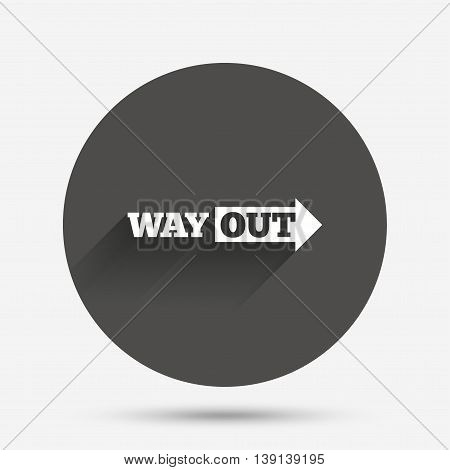 Way out right sign icon. Arrow symbol. Circle flat button with shadow. Vector