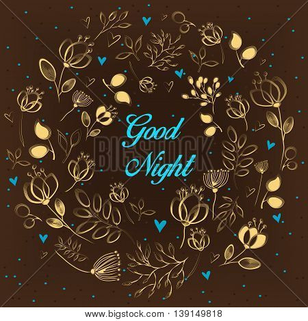 Golden floral ring. Good night - blue inscription. Graceful yellow flowers and plants with draw effect. Blue hearts. Brown background. Vintage romantic card. illustration.